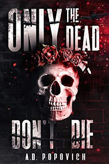 Only the Dead Don't Die - a dystopian novel loaded with adventure by A.D. POPOVICH