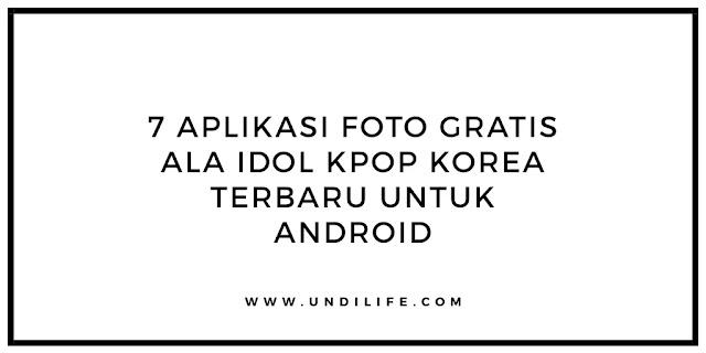 7 aplikasi edit foto terbaik ala kpop idol korea