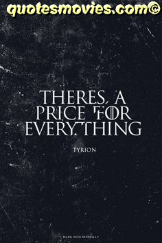 THERE IS PRICE FOR EVERYTHING TYRON