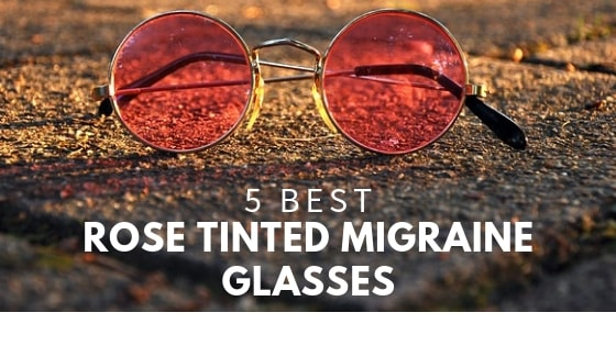 Rose tinted glasses for migraine