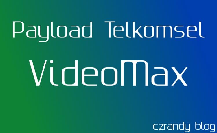Cara Membuat Payload Telkomsel Videomax Terbaru 2019