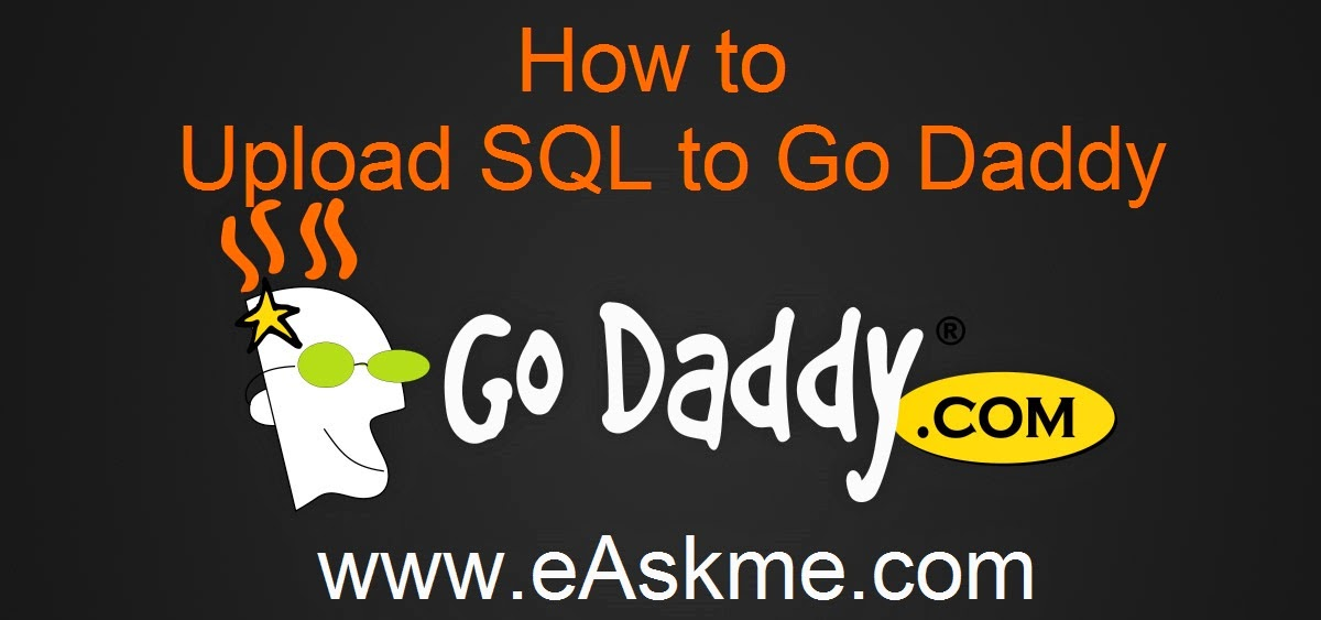 How to Upload SQL to GoDaddy : eAskme