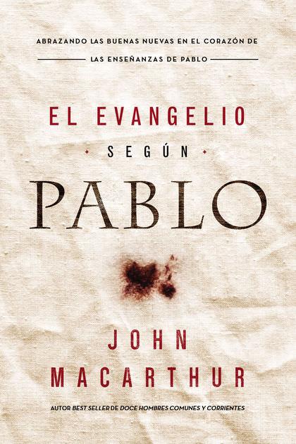 John MacArthur – El Evangelio segun Pablo (Libro)