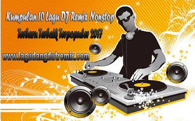 Lagu DJ Remix Nonstop Terbaru Terbaik 2017