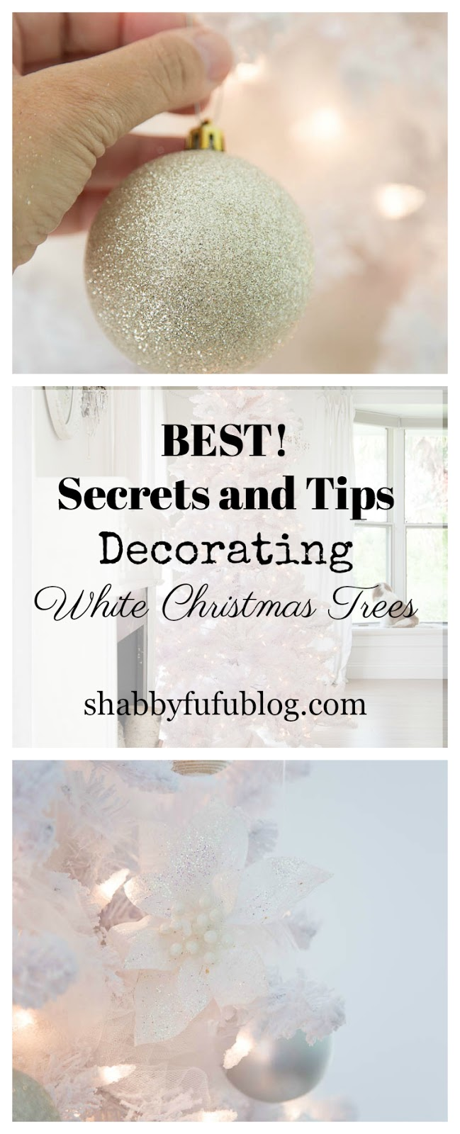 Secrets and Tips For Decorating White Christmas Trees - shabbyfufublog.com