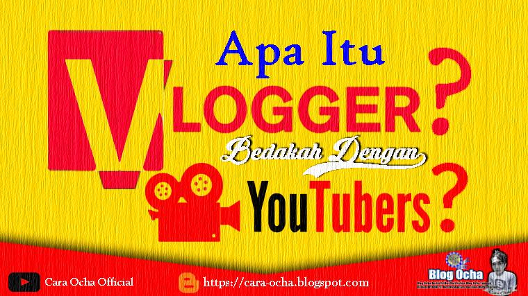 Apa itu Vlogger ? Bedakah dengan  YouTuber ?