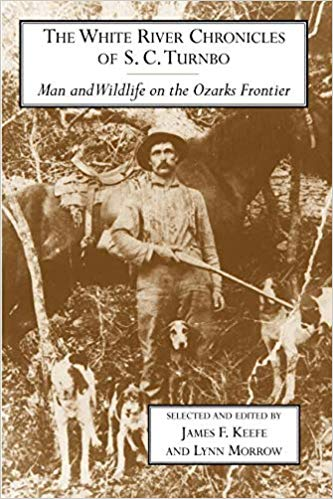 The White River Chronicles of S. C. Turnbo: Man and Wildlife on the Ozarks Frontier