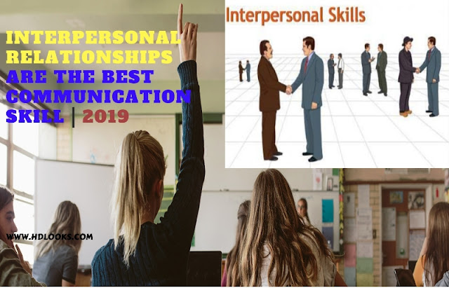 Interpersonal relationships is the best communication skill | 2020