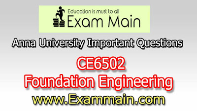 CE6502 Foundation Engineering | Impotent  Questions | Question bank | Syllabus | Model and Previous Question papers | Download PDF