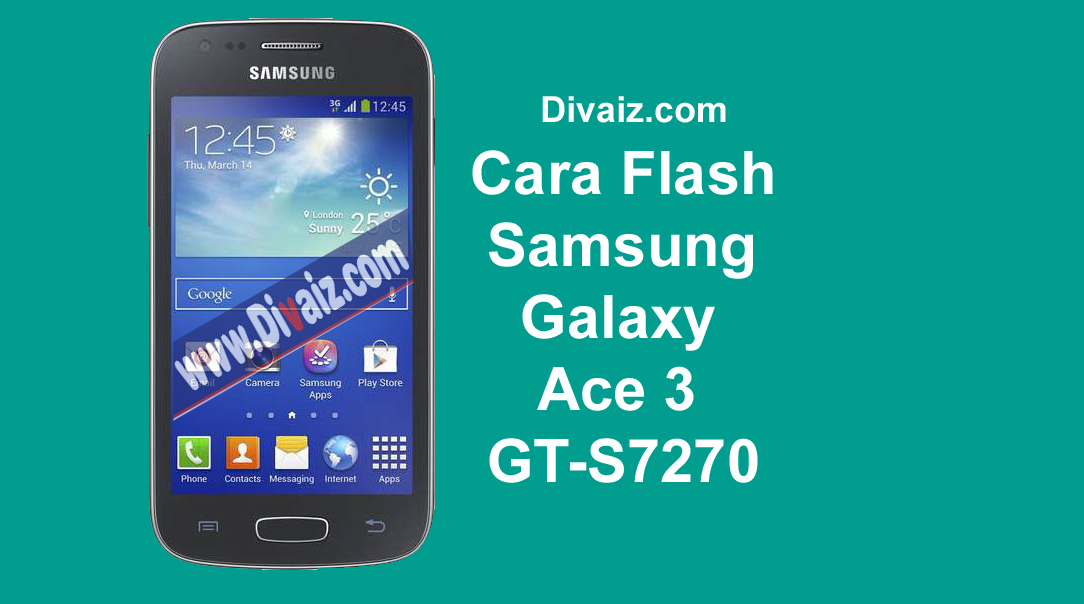 Tutorial & Cara Flash Samsung Galaxy Ace 3 GT-S7270 Via Odin