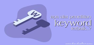Tools terbaik untuk riset kata kunci dendiatur.com