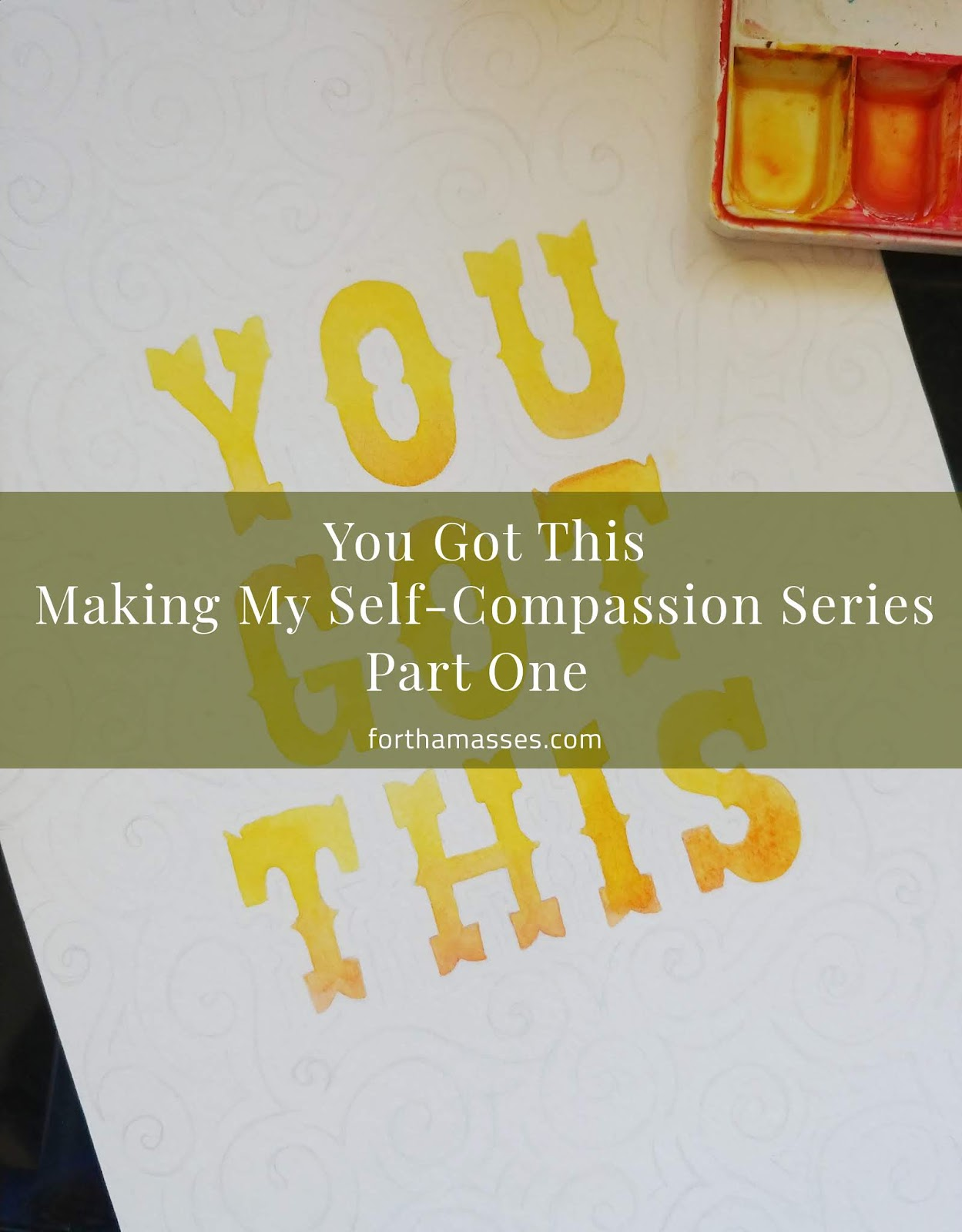 you got this. making my self-compassion series part one