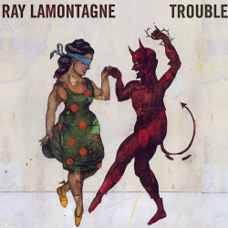 'Trouble' - Ray LaMontagne: