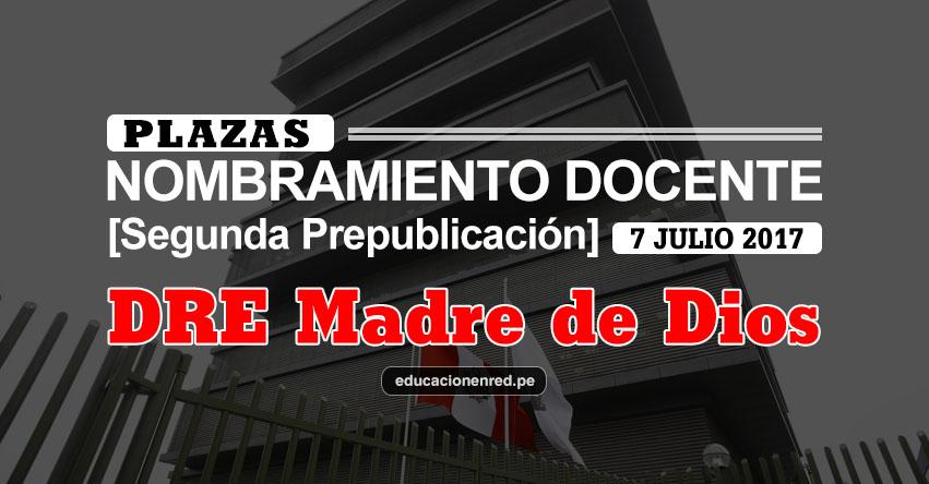 DRE Madre de Dios: Plazas Puestas a Concurso Nombramiento Docente 2017 [SEGUNDA PREPUBLICACIÓN - MINEDU] www.dredmdd.gob.pe