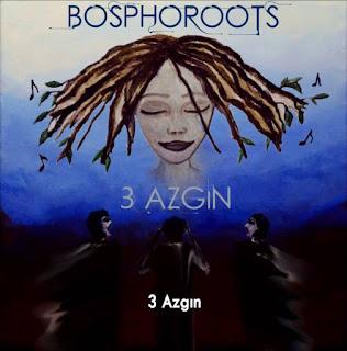 Bosphoroots - 3 Azgın dinle şarkı sözü