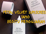 Review : Petal Velvet Sunscreen Yang Betul-betul Mengujakan