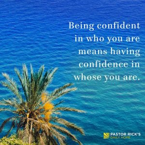 Be Confident in Whose You Are by Rick Warren