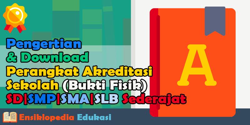 Pengertian & Download Perangkat Akreditasi Sekolah (Bukti Fisik) SD SMP SMA SLB Sederajat