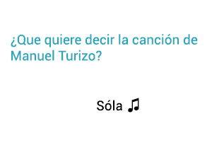 Significado de la canción Sola Manuel Turizo.