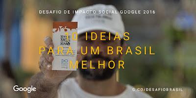 Google, impacto social, google impacto social, 10 ideias para um brasil melhor, ideias para um brasil melhor, projetos sociais