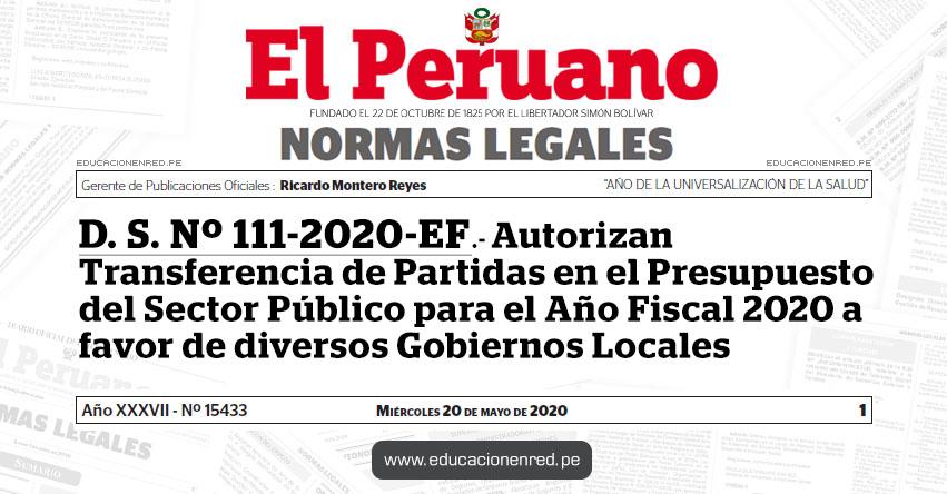 D. S. Nº 111-2020-EF.- Autorizan Transferencia de Partidas en el Presupuesto del Sector Público para el Año Fiscal 2020 a favor de diversos Gobiernos Locales