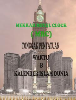 Mekkah Royal Clock (MRC) Tonggak penyatuan waktu dan Kalender Islam Dunia