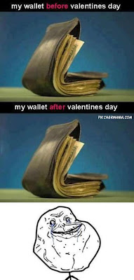 full wallet before valentines day and after valentines day still full wallet always alone funny