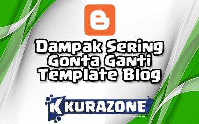 Dampak Sering Gonta Ganti Template Blog (Bagi Newbie / Mastah)
