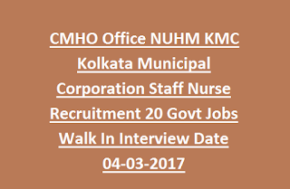 CMHO Office NUHM KMC Kolkata Municipal Corporation Staff Nurse Recruitment 2017 20 Govt Jobs Walk In Interview Date 04-03-2017