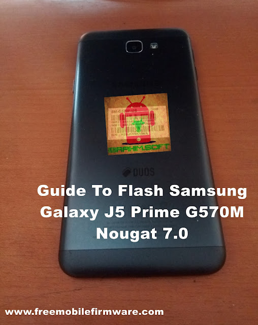 Guide To Flash Samsung Galaxy J5 Prime G570M Nougat 7.0 Odin Method Tested Firmware