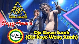 Lirik Lagu Ojo Gawe Susah (Ojo Koyo Wong Susah) - Happy Asmara