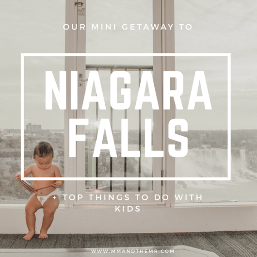ME, MYSELF AND THE MR: Our mini getaway to Niagara Falls + top things to do with kids