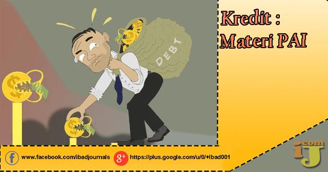 Kredit merupakan suatu akomodasi keuangan yang memungkinkan seseorang atau tubuh perjuangan unt Masalah Kredit : Materi PAI