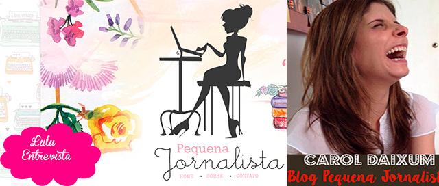 Lulu Entrevista: Carol Daixum do blog Pequena Jornalista
