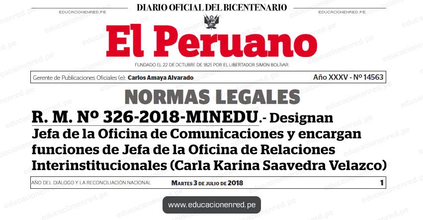 R. M. Nº 326-2018-MINEDU - Designan Jefa de la Oficina de Comunicaciones y encargan funciones de Jefa de la Oficina de Relaciones Interinstitucionales (Carla Karina Saavedra Velazco) www.minedu.gob.pe