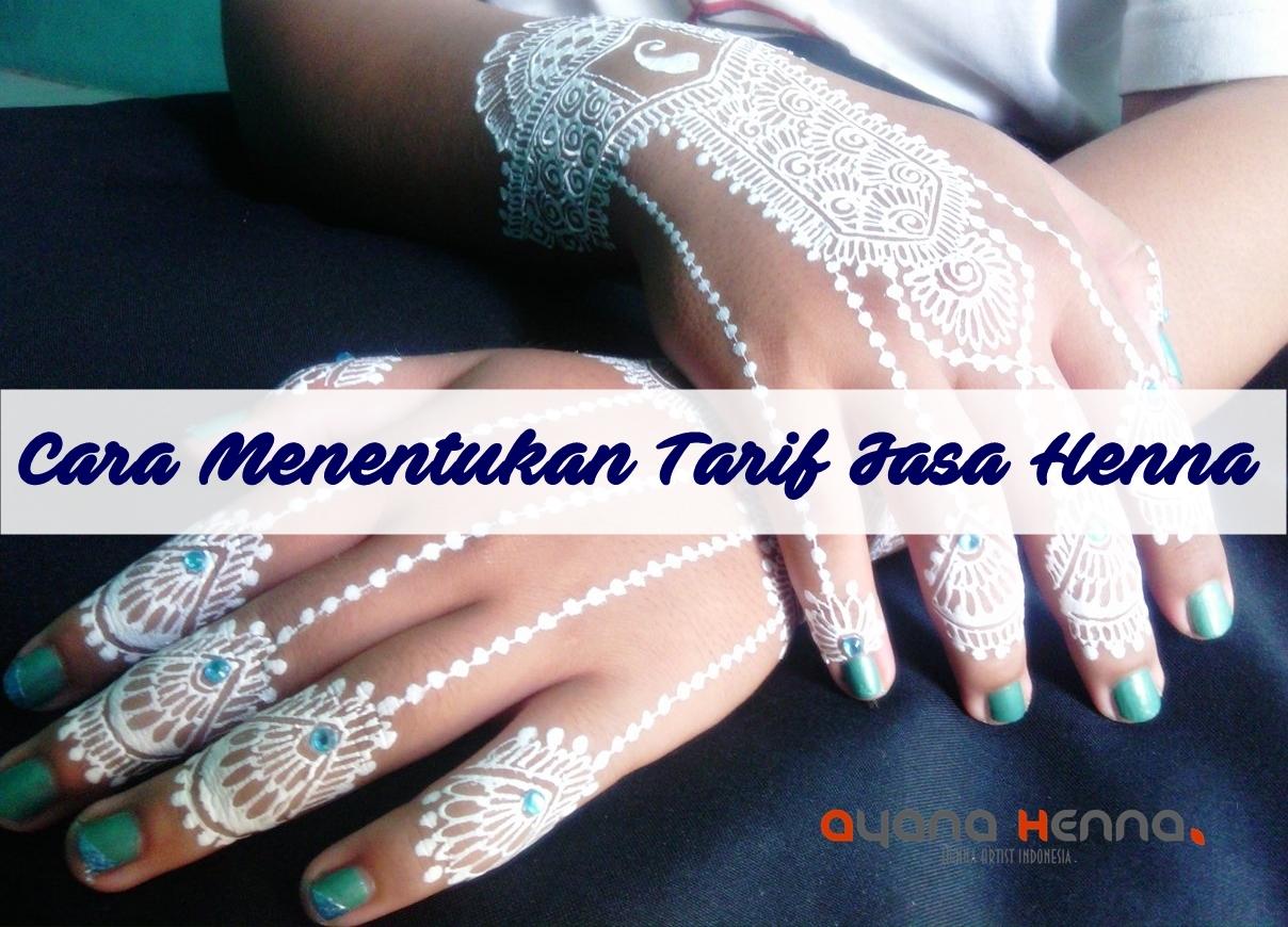Cara Menentukan Tarif Jasa Henna Ala Ayana Henna Ayana Henna