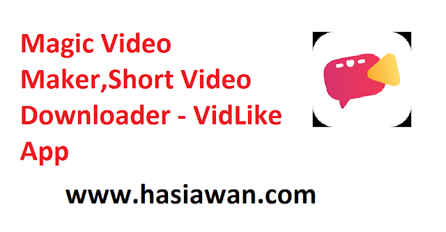 Magic Video Maker,Short Video Downloader-VidLike App-Hasi Awan