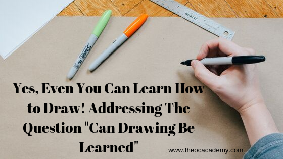 "Yes, Even You Can Learn How to Draw! Addressing The Question ""Can Drawing Be Learned"""
