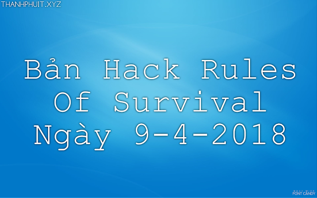 Bản Hack Rules Of Survival Ngày 9-4-2018