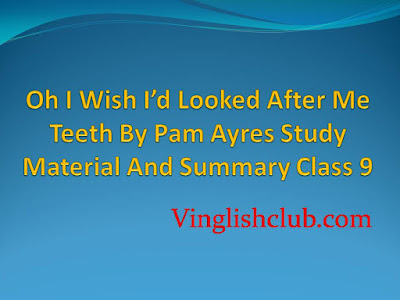 Oh I Wish I'd Looked After Me Teeth By Pam Ayres Summary Class 9