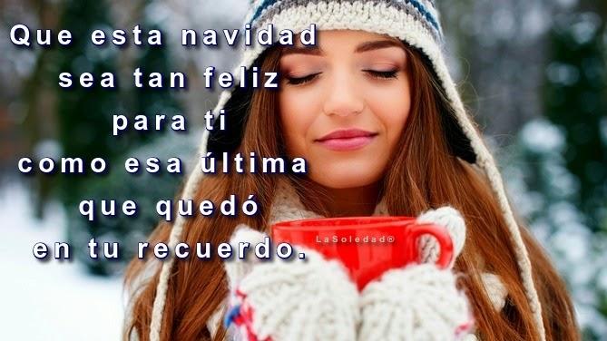 que estás navidades sean tan felices para ti y los tuyos, como esa última que quedó en tu recuerdo.