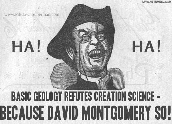 David Montgomery dismissed all creation science with logical fallacies and affirming his failed uniformitarian views. He needs to do some serious research.