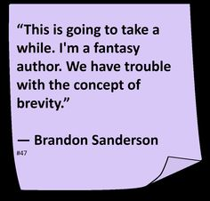 'This is going to take a while. I'm a fantasy author. We have trouble with the concept of brevity.' -Brandon Sanderson