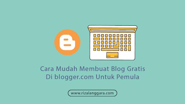 Cara Mudah membuat Blog Gratis di blogger.com Untuk Pemula