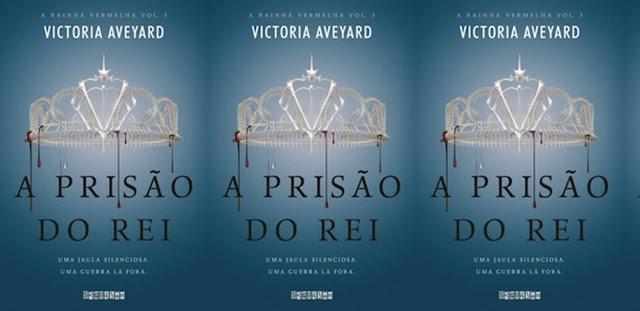 A Prisão do Rei (A Rainha Vermelha #3) | Victoria Aveyard @editoraseguinte