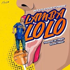 Download Audio | Beka Flavour ft Pierre - Lamba Lolo