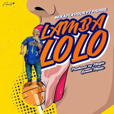 Download Audio | Beka Flavour ft Pierre - Lamba Lolo