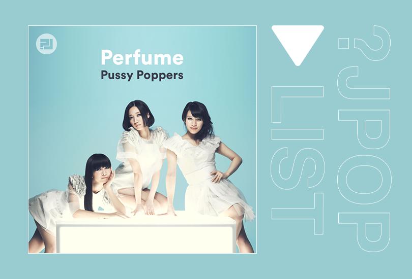 Random J pop playlist: Perfume pussy poppers | Random J Pop