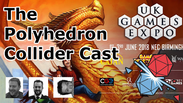 The Polyhedron Collider Cast Episode 42 - The UK Games Expo 2018 Preview