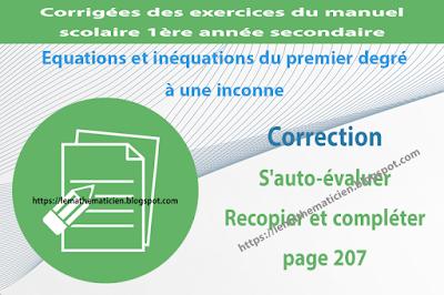 Correction - S'auto-évaluer Recopier et Compléter page 207 - Equations et inéquations du premier degré à une inconnue